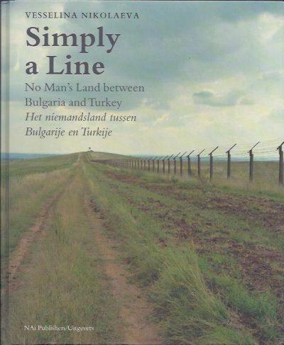 Simply a Line. No Man's Land between Bulgaria and Turkey / Het niemandsland tussen Bulgarije en Turkije. [New] NIKOLAEVA, Vesselina