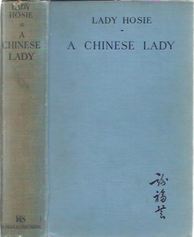 A Chinese lady and certain of her contemporaries. [Popular edition]. LADY HOSIE [Dorothea Hosie]