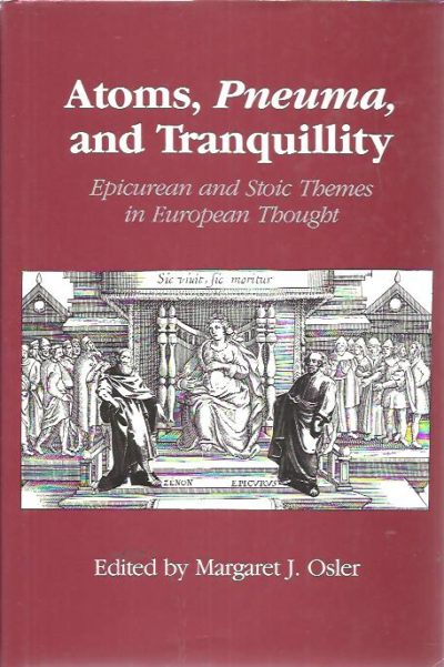 Atoms, Pneuma, and Tranquillity. Epicurean and Stoic Themes in European Thought. OSLER, Margaret J.