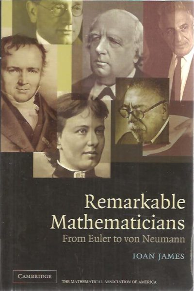 Remarkable Mathematicians. From Euler to von Neumann. JAMES, Ioan