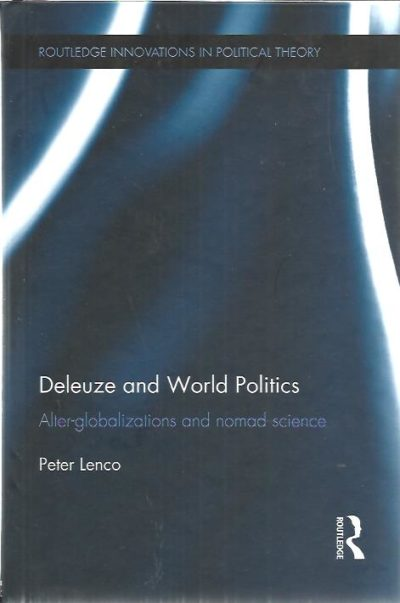 Deleuze and World Politics. After-globalizations and nomad science. LENCO, Peter