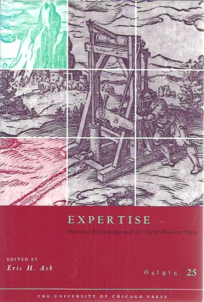 Expertise. Practical Knowledge and the Early Modern State. ASH, Eric H. [Ed.]
