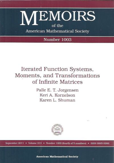 Iterated Function Systems, Moments and Transformations of Infinite Matrices. JORGENSEN, Palle E.T., Keri A. KORNELSON and Karen L. SHUMAN