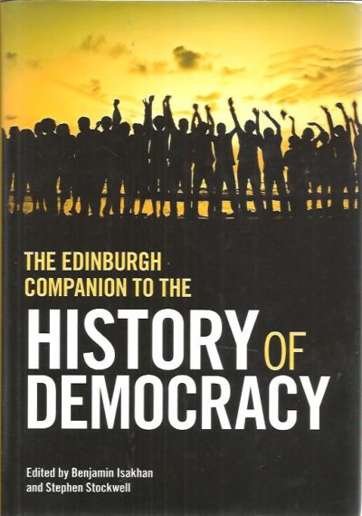 The Edinburgh Companion to the History of Democracy. ISAKHAN, Benjamin and Stephen STOCKWELL