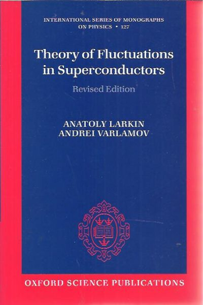 Theory of fluctuations in Superconductors. Revised edition. LARKIN, Anatoly & Andrei VARLAMOV