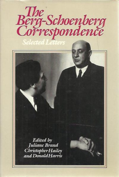 The Berg-Schoenberg Correspondence. Selected Letters. BRAND, Juliane, Christopher HAILEY & Donald HARRIS
