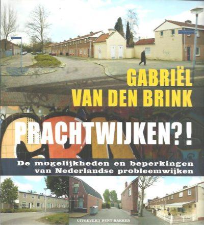 Prachtwijken?! De mogelijkheden en beperkingen van Nederlandse probleemwijken. BRINK, Gabriël van den [Red.]