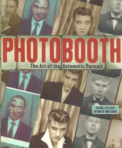 Photobooth. The Art of the Automatic Portrait. [New]. PELLICER, Raynal