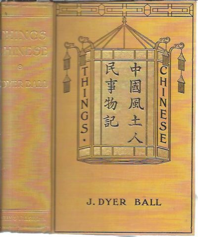 Things Chinese or Notes connected with China. Fourth edition revised and enlarged. BALL, J. Dyer