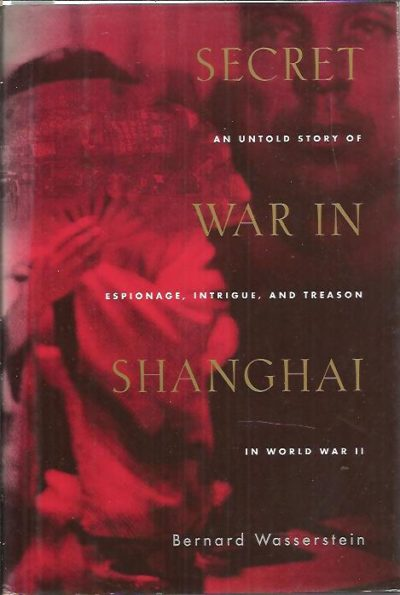Secret War in Shanghai. [An untold story of espionage, intrigue, and treason in world war II]. WASSERSTEIN, Bernard