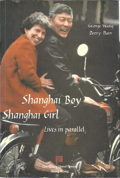 Shanghai Boy Shanghai Girl. Lives in Parallel. Edited by Tess Johnston and Jeananne Hauswald. WANG, George & Betty BARR