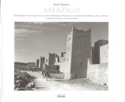 Amazigh. De Berbers en hun habitat in zuidelijk Marokko /  Habitats et habitants Berbères au Sud du Maroc. Inleiding / Introduction Jean Dethier. DESEYN, Bart