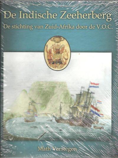 De Indische Zeeherberg. De stichting van Zuid-Afrika door de V.O.C. VERSTEGEN, Math