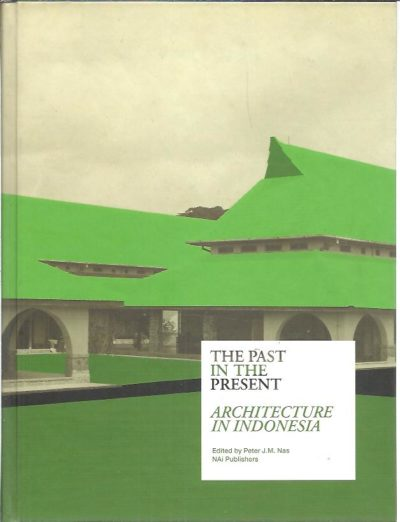 The Past in the Present. Architecture in Indonesia. NAS, Peter J.M.