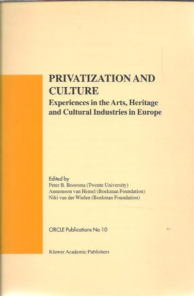 Privatization and Culture. Experiences in the Arts, Heritage and Cultural Industries in Europe. BOORSMA, Peter B., Annemoon van HEMEL & Niki van der WIELEN