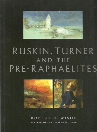 Ruskin, Turner and the Pre-Raphaelites. HEWISON, Robert