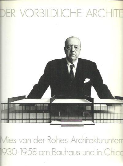 Der vorbildliche Architekt. Mies van der Rohes Architekturunterricht 1930-1958 am Bauhaus und in Chigago. WOLSDORFF, Christian