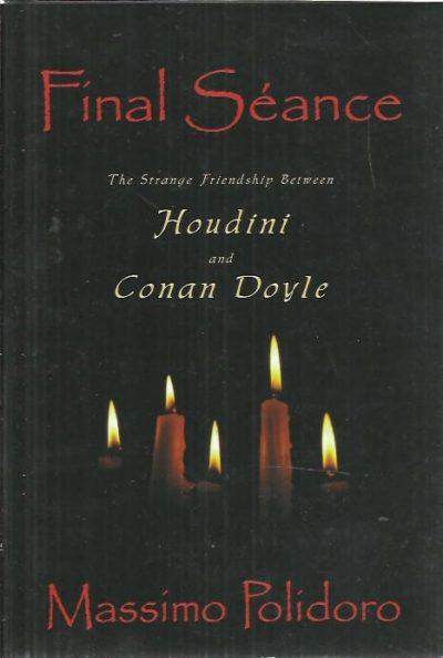 Final Séance. The Strange Friendship Between Houdini and Conan Doyle. POLIDORO, Massimo