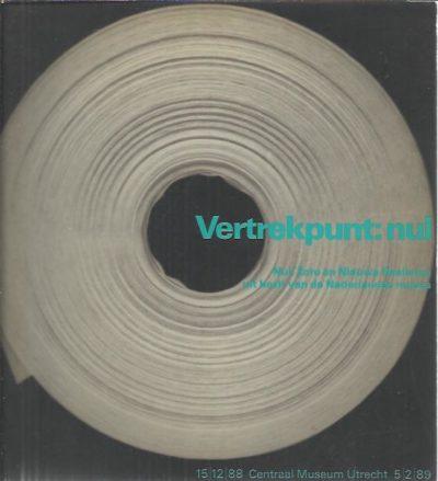 Vertrekpunt: nul. Nul, Zero en Nieuwe Realisten uit bezit van de Nederlandse musea. GROENHART, Barbara