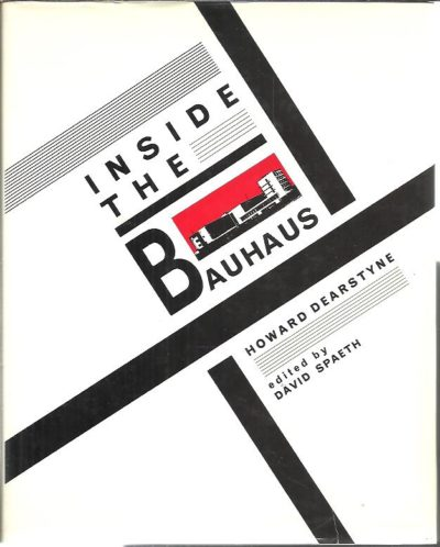 Inside the Bauhaus. Edited by David Spaeth. DEARSTYNE, Howard