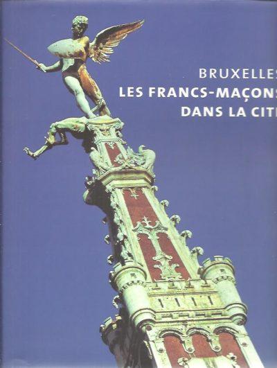 Bruxelles - Les Francs-Maçons dans la Cité. DESPY-MEYER, Andrée