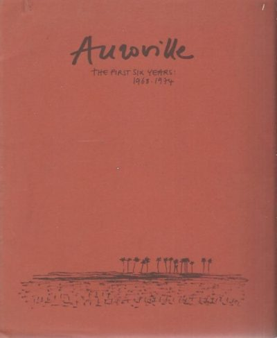 Auroville - the first six years 1968-1974. AUROVILLE