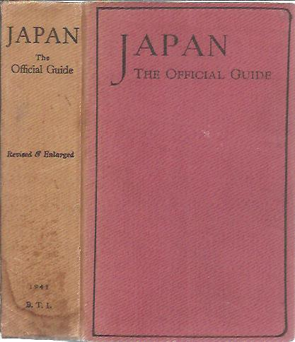 Japan - The Official Guide. With General Explanation on Japanese Customs, Language, History, Administration, Religion, Education, Literature, Art, Drama, Architecture, Music, Sports, Etc. Revised & Enlarged. JAPAN - GUIDE 1941