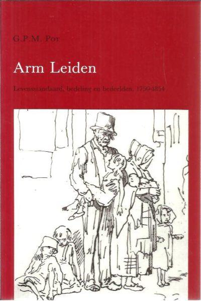 Arm Leiden. Levensstandaard, bedeling en bedeelden, 1750-1854. POT, G.P.M.