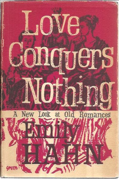 Love Conquers Nothing. A new look at old romances. HAHN, Emily