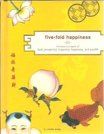 Five-fold happiness. Chinese concepts of luck, prosperity, longevity, happiness, and wealth. SUNG, Vivien