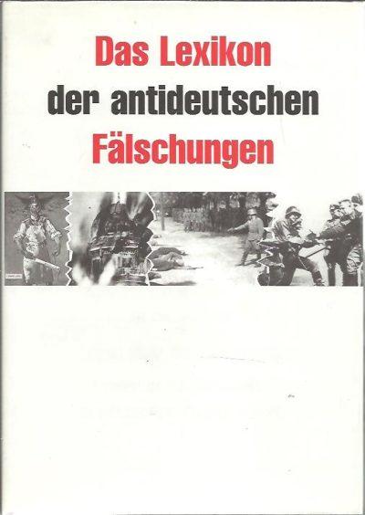 Das Lexikon der antideutschen Fälschungen. Mit Sonderkapiteln: Lügen über die Wehrmacht - Fehler und Fälschungen in deutschen Schulbüchern. LEXIKON
