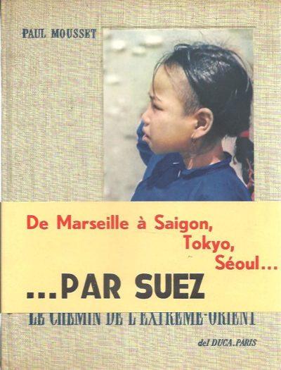 Le chemin de l'extrême-orient. Texte et photographies de Paul Mousset. [De Marseille à Saigon, Tokyo, Séoul...]. MOUSSET, Paul