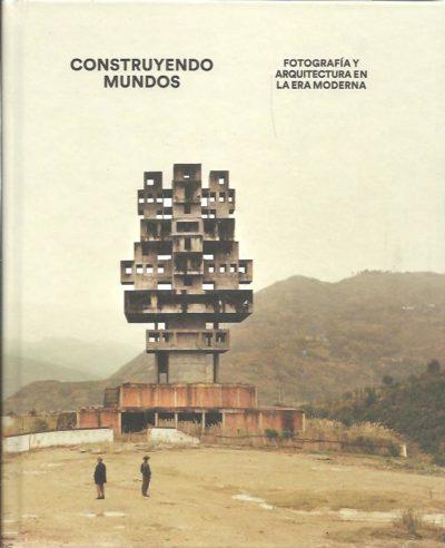 Constuyendo Mundos - Fotografía y Arquitectura en la Era Moderna. ARDO, Alona & Elias REDSTONE