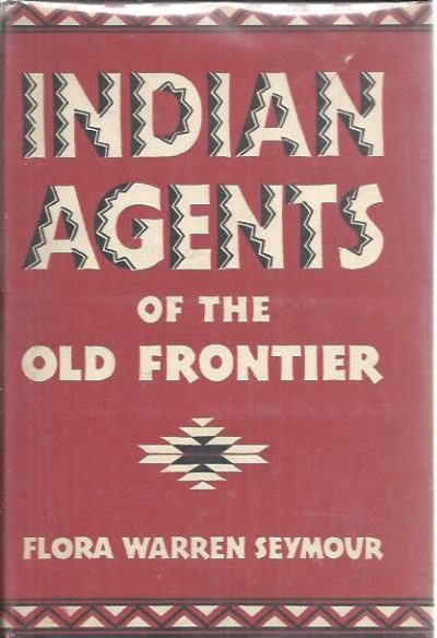 Indian Agents of the Old Frontier. SEYMOUR, Flora Warren