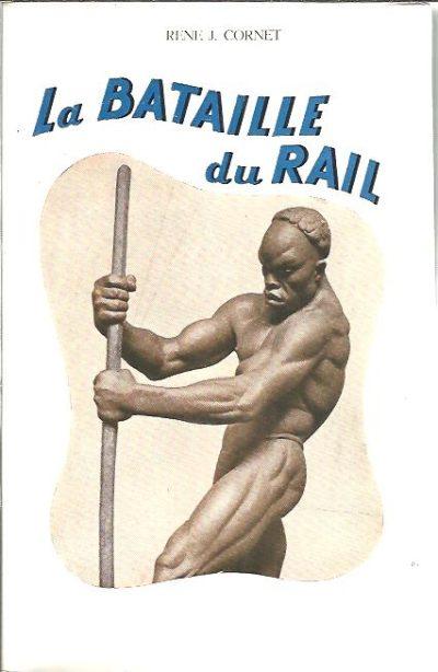 La Bataille du Rail. Quatrieme edition revue et augmentee. CORNET, René J.