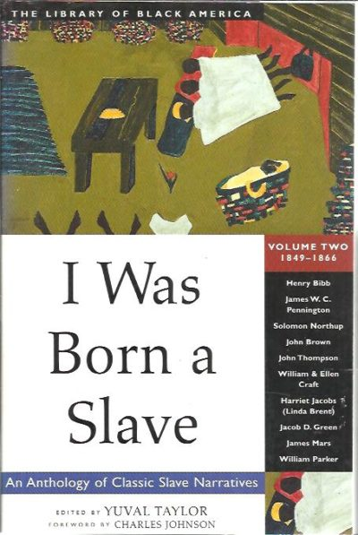 I Was born a Slave. An anthology of classic narratives - Volume two 1849-1866. TAYLOR, Yuval [Ed.]