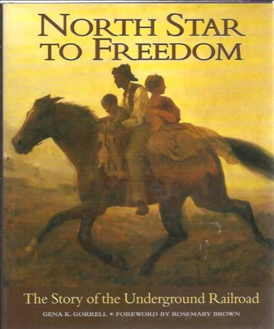 North Star to Freedom. The Story of the Underground Railroad. GORRELL, Gena K.