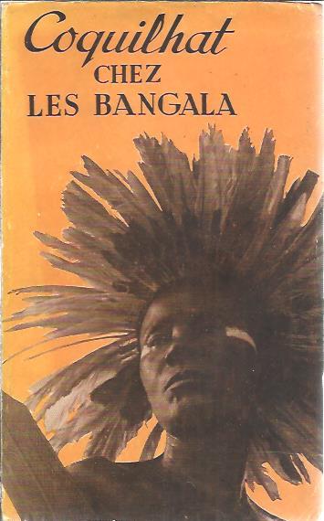 Chez les Bangala. Introduction et notes historiques de Léo Lejeune. COQUILHAT, [Camille]