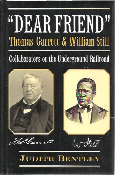 'Dear Friend' Yhomas Garrett & William Still - Collaborators on the Underground Railroad. BENTLEY, Judith