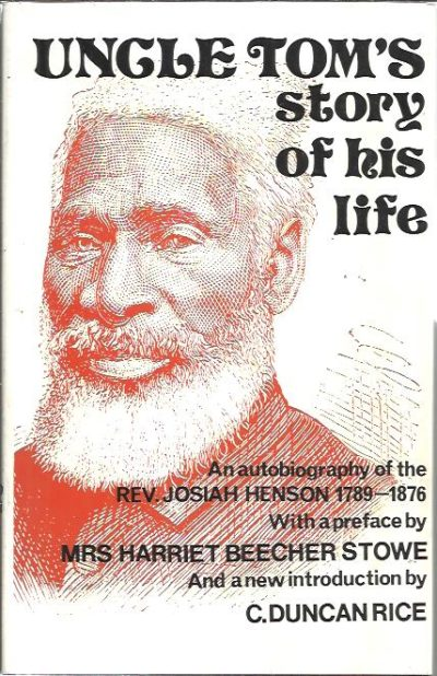 'Uncle Tom's story of his life'. An autobiography of the Rev. Josiah Henson 1789-1876. With a preface by Mrs Harriet Beecher Stowe. With a new introduction by C. Duncan Rice. Second edition. HENSON, Josiah