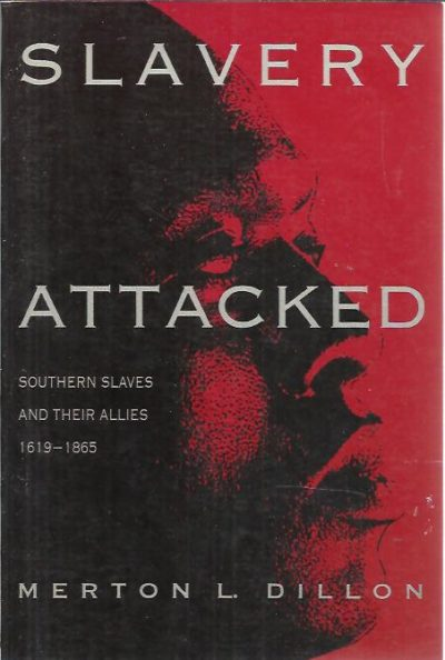 Slavery attacked. Southern Slaves and their allies 1619-1865. DILLON, Merton L.