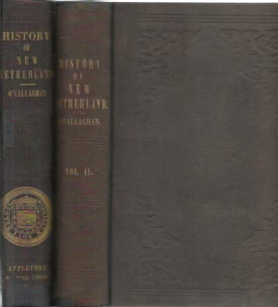 History of New Netherland; or, New York under the Dutch. [Volume I first editon / Volume II second edition]. O'CALLAGHAN, E.B.