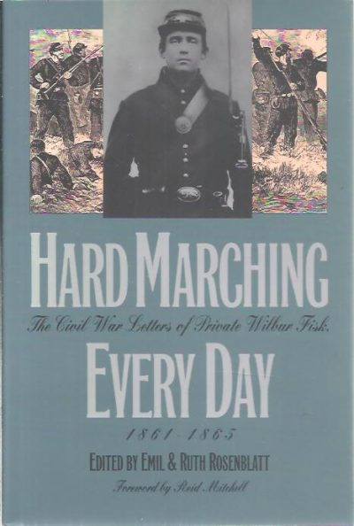 Hard Marching Every Day. The Civil War Letters of Private Wilbur Fisk, 1861-1865. ROSENBLATT, Emil & Ruth [Eds]