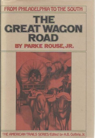 The Great Wagon Road from Philadelphia to the South. ROUSE Jr., Parke