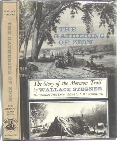 The Gathering of Zion. The Story of the Mormon Trail. [Sixth printing]. STEGNER, Wallace