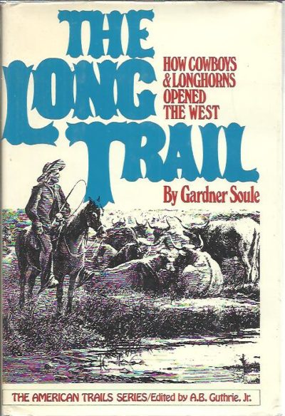 The Long Trail. How Cowboys & Longhorns opened the West. SOULE, Gardner