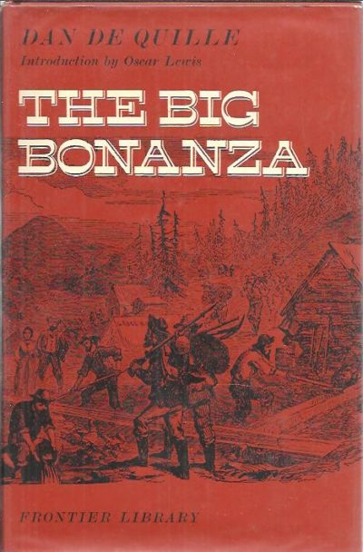 The Big Bonanza. An authentic account of the discovery, history, and working of the world - reknowned Comstock Lode of Nevada [...]. Introduction by Oscar Lewis. QUILLE, Dan de (William Wright)