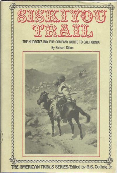 Siskiyou Trail. The Hudson's Bay Company Route to California. DILLON, Richard