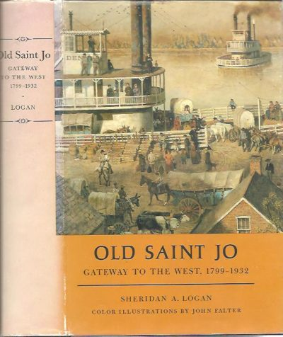 Old Saint Jo - Gateway to the West, 1799-1932. LOGAN, Sheridan A.