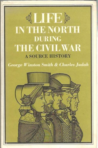Life in the North during the Civil War. A source history. SMITH, George Winston & Charles JUDAH